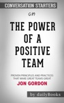 The Power Of A Positive Team Proven Principles And Practices That Make Great Teams Great By Jon Gordon Conversation Starters