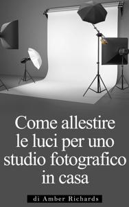 Come allestire le luci per uno studio fotografico in casa Copertina del libro