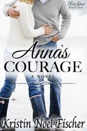 Anna's Courage - Kristin Noel Fischer book summary