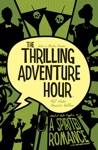 The Thrilling Adventure Hour A Spirited Romance