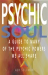 Psychic Soul A Guide To Many Of The Psychic Powers We All Share