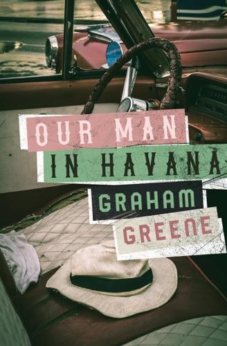 Graham Greene - Our Man in Havana