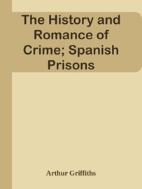 The History And Romance Of Crime Spanish Prisons