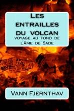 Les Entrailles Du Volcan. Voyage Au Fond De L´âme De Sade
