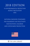 National Emission Standards For Hazardous Air Pollutants For Polyvinyl Chloride And Copolymers Production US Environmental Protection Agency Regulation EPA 2018 Edition
