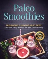 Paleo Smoothies To Lose Weight And Get Healthy Easy And Tasty Recipes For The Entire Family