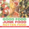 Good Food, Junk Food, Rotten Food - Science Book for Kids 5-7  Children's Science Education Books