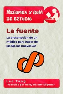 Resumen Y Guía De Estudio – La Fuente: La Prescripción De Un Médico Para Hacer De Los 60, Los Nuevos 30