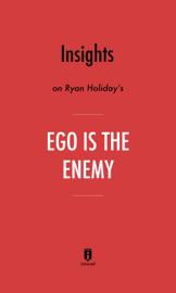Insights on Ryan Holiday's Ego Is the Enemy by Instaread