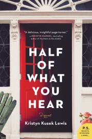 Half of What You Hear - Kristyn Kusek Lewis book summary