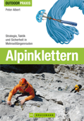 Outdoor Praxis Alpinklettern: Praxiswissen zu Ausrüstung, Technik und Sicherheit am Berg