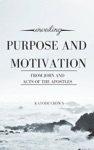 Unveiling Purpose And Motivation From John And Acts Of The Apostles