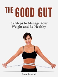 The Good Gut 12 Steps To Manage Your Weight And Be Healthy