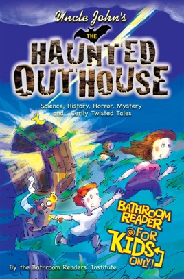 uncle john s the haunted outhouse bathroom reader for kids only on rh books apple com