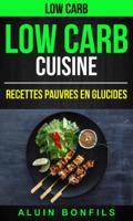 Download and Read Online Low Carb: Low Carb Cuisine: Recettes pauvres en glucides