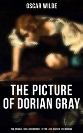 The Picture Of Dorian Gray The Original 1890 Uncensored Edition The Revised 1891 Edition