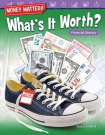 Money Matters: What's It Worth? Financial Literacy - Torrey Maloof