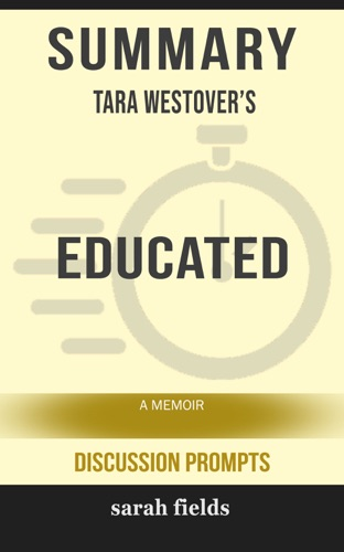 Sarah Fields - Summary: Tara Westover's Educated