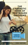 The Fantastic Book Of Fretboard Diagrams For Bass Guitar
