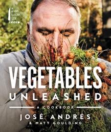Vegetables Unleashed - José Andrés & Matt Goulding by  José Andrés & Matt Goulding PDF Download