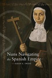 Nuns Navigating The Spanish Empire