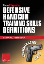 Gun Digest's Defensive Handgun Training Skills Definitions eShort