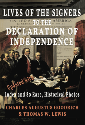 Lives of the Signers to the Declaration of Independence (Illustrated) - Charles Augustus Goodrich & Thomas W. Lewis book