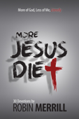 More Jesus Diet: More of God, Less of Me, Literally