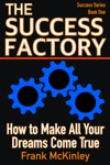 The Success Factory How To Make All Your Dreams Come True