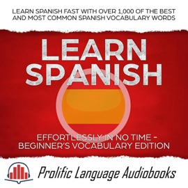 Learn Spanish Effortlessly In No Time Beginner S Vocabulary Edition Learn Spanish Fast With Over 1 000 Of The Best And Most Common Spanish Vocabulary Words