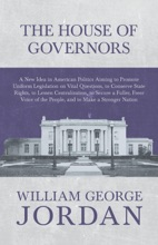 The House Of Governors - A New Idea In American Politics Aiming To Promote Uniform Legislation On Vital Questions