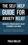 The Self Help Guide For Anxiety Relief Discover 6 Proven Anxiety Relief Techniques That Work
