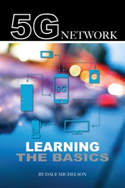 5g Network: Learning the Basics - Dale Michelson
