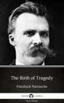 The Birth Of Tragedy By Friedrich Nietzsche - Delphi Classics Illustrated