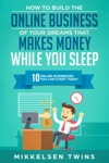 How To Build The Online Business Of Your Dreams That Makes Money While You Sleep