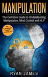 Manipulation The Definitive Guide To Understanding Manipulation Mind Control And NLP