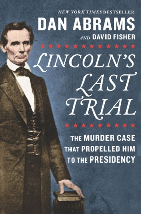 Lincoln's Last Trial: The Murder Case That Propelled Him to the Presidency image