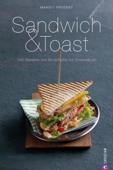 Sandwich & Toast: 100 Rezepte von Bruschetta bis Smorrebrod