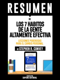 LOS 7 HABITOS DE LA GENTE ALTAMENTE EFECTIVA (THE 7 HABITS OF HIGHLY EFFECTIVE PEOPLE): RESUMEN DEL LIBRO DE STEPHEN COVEY