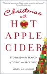 Christmas With Hot Apple Cider Stories From The Season Of Giving And Receiving