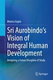 Sri Aurobindo S Vision Of Integral Human Development