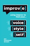 ImprovE Using Improv To Find Your Voice Style And Self