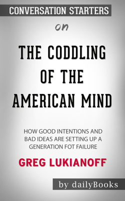 The Coddling of the American Mind: How Good Intentions and Bad Ideas Are Setting Up a Generation for Failure​​​​​​​ by Greg Lukianoff ​​​​​​​  Conversation Starters - dailyBooks book