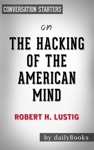 The Hacking Of The American Mind The Science Behind The Corporate Takeover Of Our Bodies And Brains By Robert H Lustig  Conversation Starters