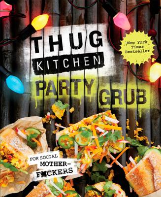 Thug Kitchen Party Grub - Thug Kitchen book