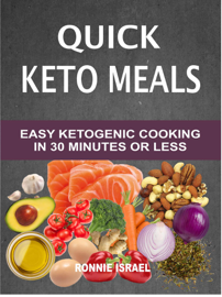 Quick Keto Meals: Easy Ketogenic Cooking In 30 Minutes Or Less