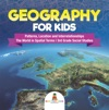 Geography For Kids - Patterns Location And Interrelationships  The World In Spatial Terms  3rd Grade Social Studies