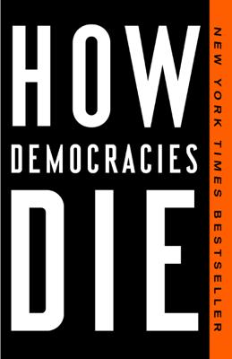 How Democracies Die - Steven Levitsky & Daniel Ziblatt book