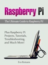 Raspberry Pi The Ultimate Guide To Raspberry Pi Plus Raspberry Pi Projects Tutorials Troubleshooting And Much More