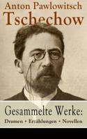 Anton Pawlowitsch Tschechow - Gesammelte Werke: Dramen + Erzählungen + Novellen artwork